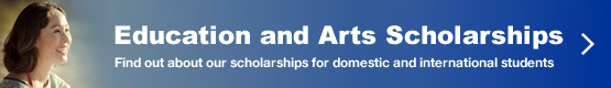 Education and Arts Scholarships - Find out about our scholarships for domestic and international students