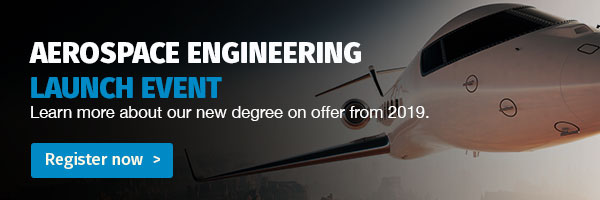 Aerospace Engineering Launch Event | Learn more about our new degree on offer from 2019. Register now.