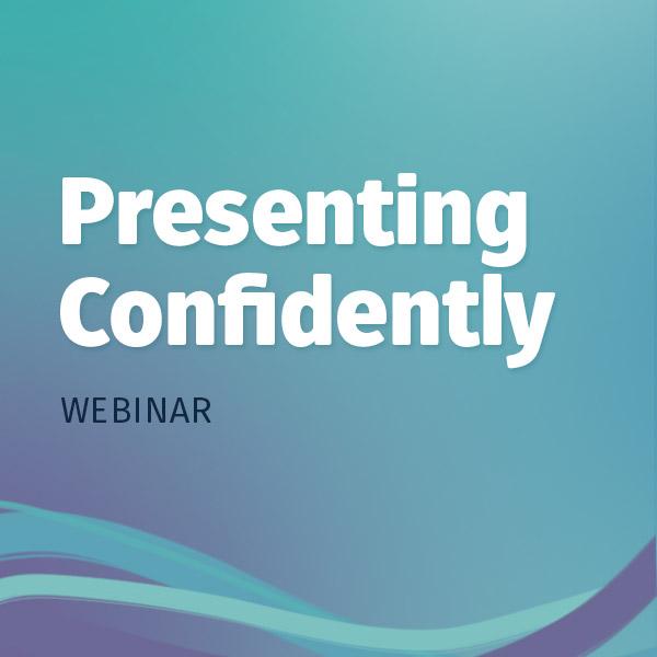 Presenting Confidently Webinar