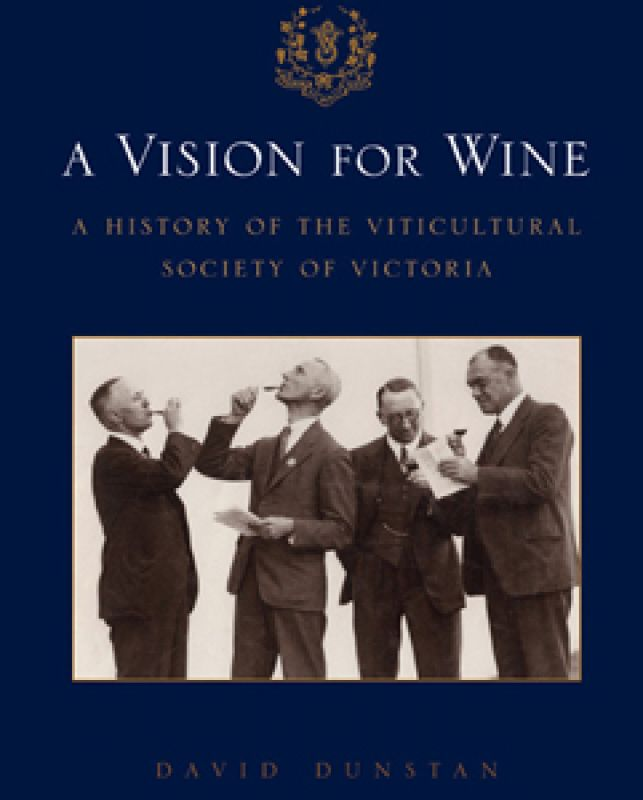 Dunstan, D (2013) A Vision for Wine: A History of the Viticultural Society of Victoria, Viticultural Society of Victoria, VIC, AU