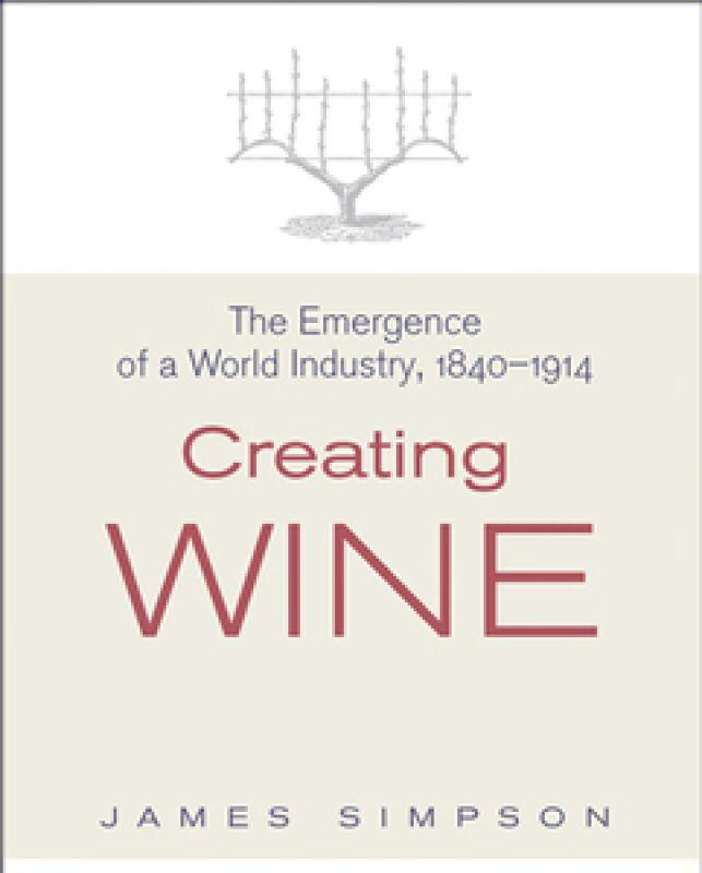 Simpson, J (2011) Creating Wine: the emergence of a world industry, 1840-1914. Princeton: Princeton University Press, US