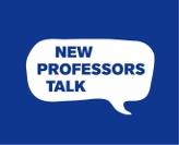 New Professors Talk