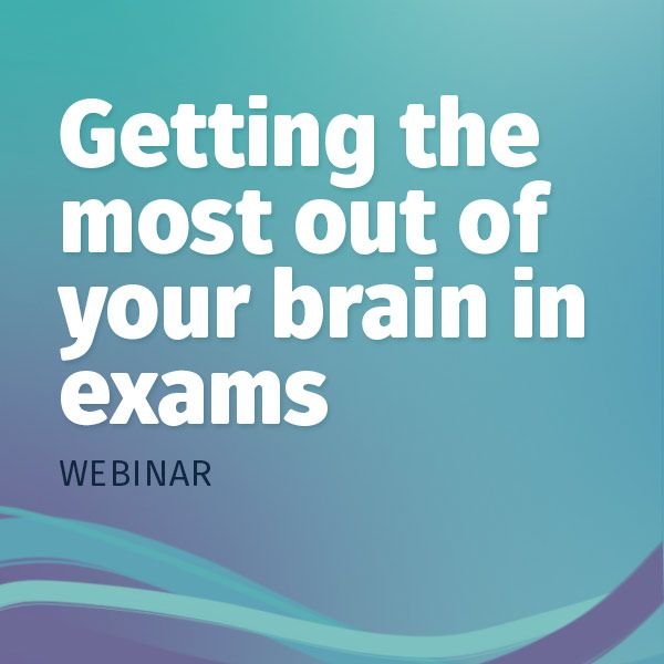 getting the most out of your brain in exams