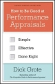 How to be Good at Performance Appraisals: Simple, Effective, Done Right by Dick Grote