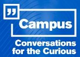 Campus Conversations for the Curious