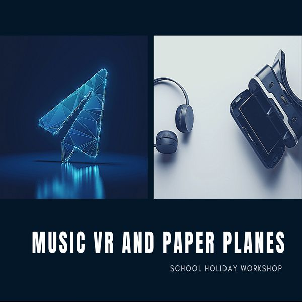 Thumbnail image for Music VR and Paper Planes School holiday Workshop