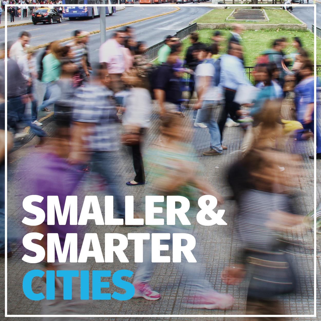 Smaller & Smarter Cities