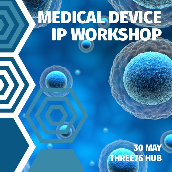Medical Device IP Workshop - 30 May | 376 Hub