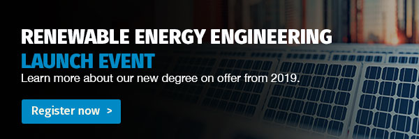 Renewable Energy Engineering Launch Event | Learn more about our new degree on offer from 2019. Register now.
