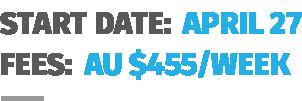 Start Date: April 27, Fees: AU$455/week