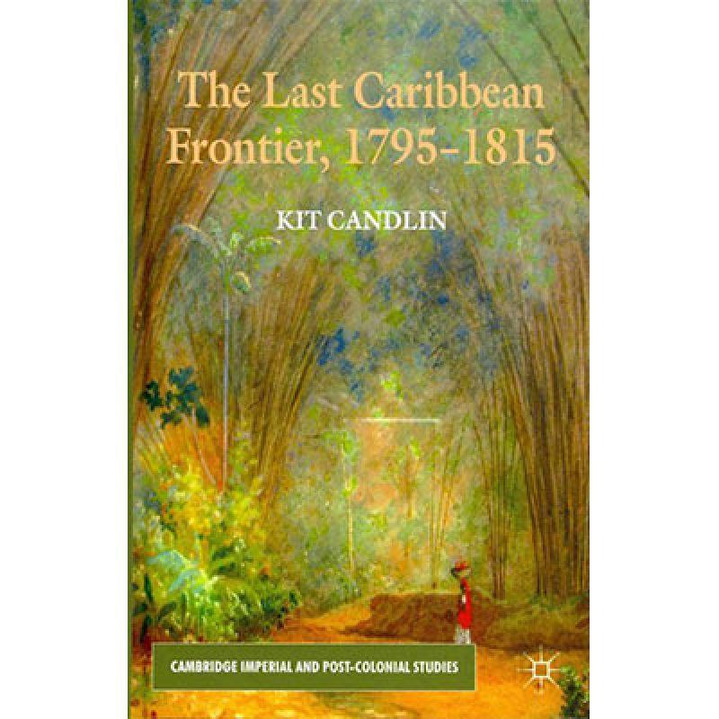 Candlin-K,-The-Last-Caribbean-Frontier,-1795-1815,-Palgrave-Macmillan,-Basingstoke,-280-2012.jpg