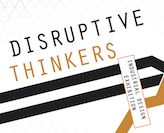 Disruptive Thinkers