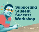 Supporting Student Success Workshop
